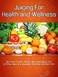 Best Raw Foods, Fruits and Vegetables For Juicing Health and Wellness plus Pro Juicing Tips