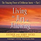 The Amazing Power of Deliberate Intent 4-CD: Part I: Living the Art of Allowing (Pt. 1)