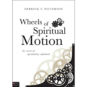Wheels of Spiritual Motion: The Secret of Spirituality Explained | [Derrick T. Patterson]