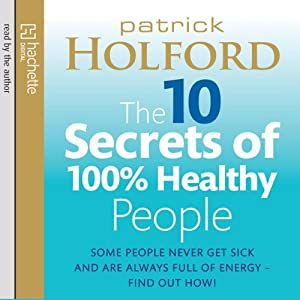 The 10 Secrets of 100% Healthy People | [Patrick Holford]