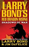 img - for Larry Bond's Red Dragon Rising: Shadows of War by Bond, Larry Published by Forge Books Reprint edition (2010) Mass Market Paperback book / textbook / text book