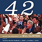 42: Inside the Presidency of Bill Clinton Hörbuch von Michael Nelson, Barbara A. Perry, Russell L. Riley Gesprochen von: Kirk O. Winkler