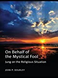 On Behalf of the Mystical Fool: Jung on the Religious Situation