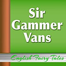 Sir Gammer Vans (Annotated) (       UNABRIDGED) by English Fairy Tales Narrated by Anastasia Bertollo