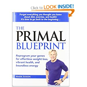 The Primal Blueprint: Reprogram your genes for effortless weight loss, vibrant health, and boundless energy (Primal Blueprint Series): Mark Sisson: 9780982207703: Amazon.com: Books