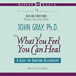 What You Feel You Can Heal | [John Gray]