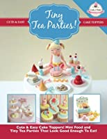 Tiny Tea Parties!: Mini Food and Tiny Tea Parties That Look Good Enough To Eat! ( Cute & Easy Cake Toppers Collection): 3