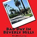 Bad Day in Beverly Hills (       UNABRIDGED) by Bradley Lewis Narrated by Brandon McKernan