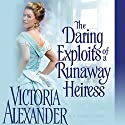 The Daring Exploits of a Runaway Heiress (       UNABRIDGED) by Victoria Alexander Narrated by Gemma Dawson