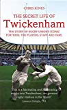The Secret Life of Twickenham: The Story of Rugby Unions Iconic Fortress, The Players, Staff and Fans