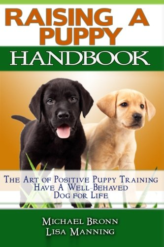 Raising A Puppy: The Art of Positive Puppy Training Have a Well-Behaved Dog for Life