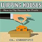 Flipping Houses: How to Flip Houses for Profit Hörbuch von G. Smith Gesprochen von: Michael Hatak