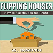 Flipping Houses: How to Flip Houses for Profit Audiobook by G. Smith Narrated by Michael Hatak