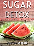 Sugar Detox: Lose weight, Feel great, and Look younger. (Diet, Fat, Weight)