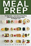 Meal Prep: For Beginners - Learn How to Prep Easy, Clean Eating and Healthy Meals for Weight Loss! (Healthy Eating, Meal Preparation, Meal planning)