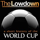 The Lowdown: A Short History of the World Cupby Mark Ryan
