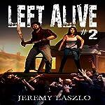 Left Alive #2: A Zombie Action and Adventure Novel | Jeremy Laszlo