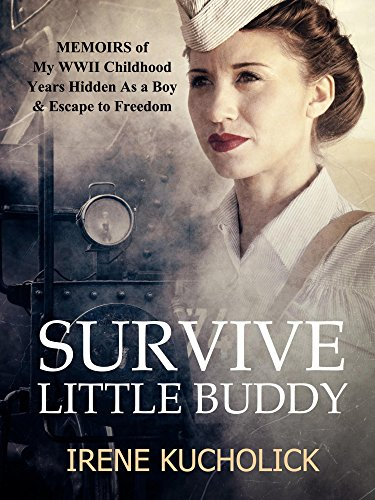 Survive Little Buddy (Iron Curtain Memoirs 1-3) by Irene Kucholick