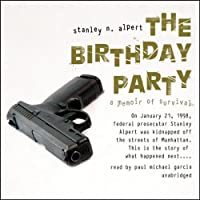 The Birthday Party: A Memoir of Survival (       UNABRIDGED) by Stanley N. Alpert Narrated by Paul Michael Garcia