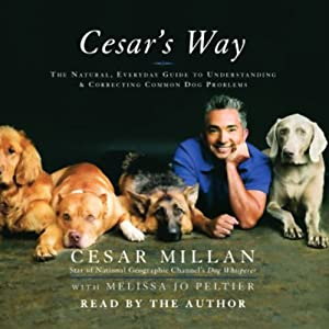 Cesar's Way: The Natural, Everyday Guide to Understanding and Correcting Common Dog Problems | [Cesar Millan, Melissa Jo Peltier]