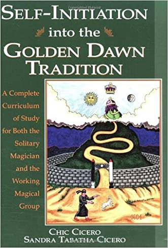 Self-Initiation Into the Golden Dawn Tradition: A Complete Curriculum of Study for Both the Solitary Magician and the Working Magical Group written by Chic Cicero