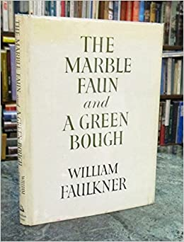 The Marble Faun And A Green Bough William Faulkner