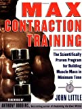 Max Contraction Training: The Scientifically Proven Program for Building Muscle Mass in Minimum Time