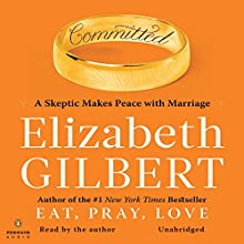 Committed: A Skeptic Makes Peace with Marriage (       UNABRIDGED) by Elizabeth Gilbert Narrated by Elizabeth Gilbert