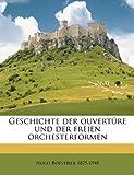 Geschichte der ouvertüre und der freien orchesterformen (German Edition)
