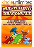 Mastering Dragonvale: A complete guide on tips, strategies & breeding the rarest dragons (Master Anything Guides)