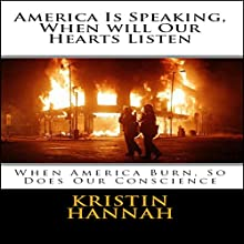 America Is Speaking, When Will Our Hearts Listen: When America Burn, So Does Our Conscience Audiobook by Kristin Hannah Narrated by Barbara Colvin