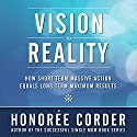 Vision to Reality: How Short Term Massive Action Equals Long Term Maximum Results Audiobook by Honoree Corder Narrated by Tracy Hundley