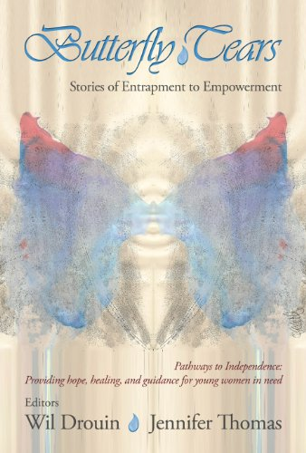 Butterfly Tears: Stories of Entrapment to Empowerment: Wil Drouin, Jennifer Thomas: 9780983421801: Amazon.com: Books
