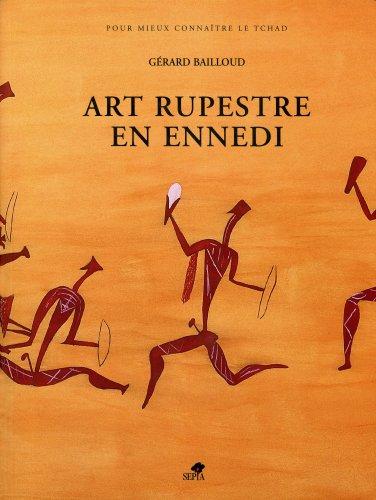 Art rupestre en Ennedi =: Looking for rock paintings and engravings in the Ennedi Hills