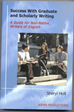 Success with Graduate and Scholarly Writing: A Guide for...
