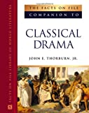 img - for The Facts On File Companion To Classical Drama (Facts on File Library of World Literature) book / textbook / text book