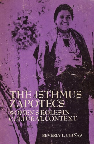 Isthmus Zapotecs: Women's Role in Cultural Context (Case studies in cultural anthropology), Beverly Chinas