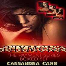 The Payment Series Boxed Set: Prized, Possessed, Purgatory (       UNABRIDGED) by Cassandra Carr Narrated by Kai Kennicott
