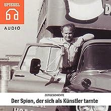 Zeitgeschichte: Der Spion, der sich als Künstler tarnte Hörbuch von  DER SPIEGEL Gesprochen von:  Deutsche Blindenstudienanstalt e.V.