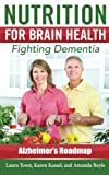 Nutrition for  Brain Health: Fighting Dementia (Alzheimer's Roadmap)