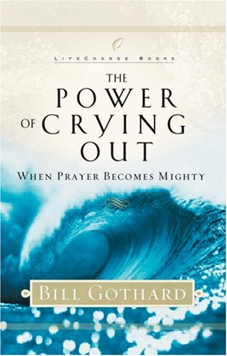 The Power of Crying Out: When Prayer Becomes Mighty (LifeChange Books)