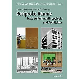 Reziproke Räume: Texte zu Kulturanthropologie und Architektur (Cultural Anthropology meets Architec