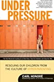 Under Pressure: Rescuing Our Children from the Culture of Hyper-Parenting (0061128813) by Honore, Carl