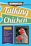 Talking Chicken: Practical Advice on Heirloom Chickens & Eggs: Selection, Breeding, Raising, Marketing