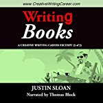 Writing Books: A Creative Writing Career Excerpt: Creative Writing Career Excerpts, Book 3 | Justin Sloan