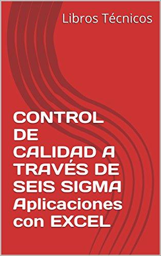 CONTROL DE CALIDAD A TRAVÉS DE SEIS SIGMA  Aplicaciones con EXCEL