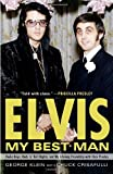 Elvis: My Best Man: Radio Days, Rock 'n' Roll Nights, and My Lifelong Friendship with Elvis Presley