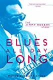 Blues All Day Long: The Jimmy Rogers Story