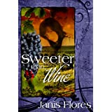 Sweeter Than Wine ~ Janis Flores