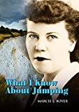 What I Know about Jumping: Real life lessons on finding the courage to make major life changes